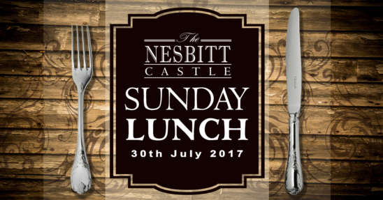 Upcoming Event on the 30th July 2017 – Sunday Lunch at The Nesbitt Castle